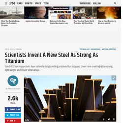 Scientists Invent a New, Lighter Steel That's as Strong as Titanium