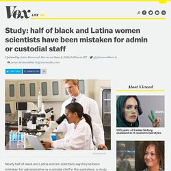 half of black and Latina women scientists have been mistaken for admin or custodial staff