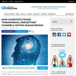 """How Scientists Found """"Paranormal Perception"""" Channels Within Human Beings"""