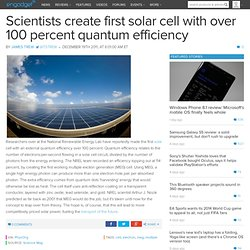 Scientists create first solar cell with over 100 percent quantum efficiency