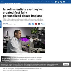 Israeli scientists say they've created first fully personalized tissue implant