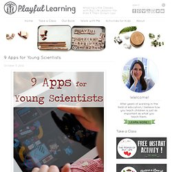 9 Apps for Young Scientists · Playful Learning