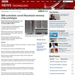 IBM scientists unveil Racetrack memory chip prototype