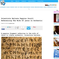 » Scientists Believe Papyrus Scroll Referencing The Wife Of jesus Is Authentic