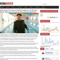KCNA Watch — Kim Jong Un Gives Field Guidance to Newly Built Wisong Scientists Residential District