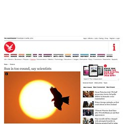 Sun is too round, say scientists - Science - News