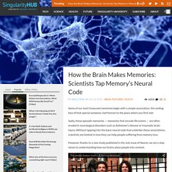 How the Brain Makes Memories: Scientists Tap Memory's Neural Code - Singularity HUB