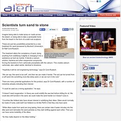 Scientists turn sand to stone