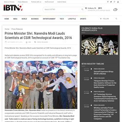 Prime Minister Shri. Narendra Modi Lauds Scientists at CSIR Technological Awards, 2016