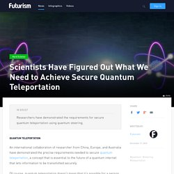Scientists Have Figured Out What We Need to Achieve Secure Quantum Teleportation