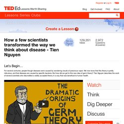 How a few scientists transformed the way we think about disease - Tien Nguyen