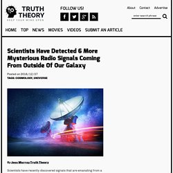 Scientists Have Detected 6 More Mysterious Radio Signals Coming From Outside Of Our Galaxy - TruthTheory