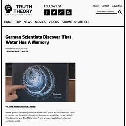 German Scientists Discover That Water Has A Memory - TruthTheory