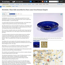 Glass dish unearthed in Nara came from Roman Empire