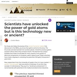 Scientists have unlocked the power of gold atoms but is this technology new or ancient?