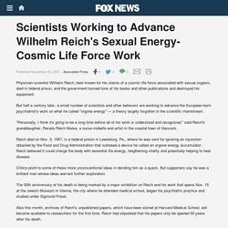 Scientists Working to Advance Wilhelm Reich's Sexual Energy-Cosmic Life Force Work
