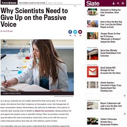 Scientists should stop writing in the passive voice