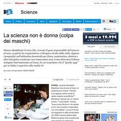 La scienza non è donna (colpa dei maschi) - Repubblica.it
