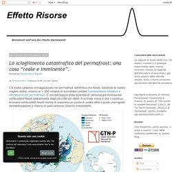 """Effetto Risorse: Lo scioglimento catastrofico del permafrost: una cosa """"reale e imminente""""."""