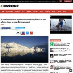 Allarme Groenlandia: scioglimento imminente dei ghiacciai in netto anticipo di circa un mese dati preoccupanti