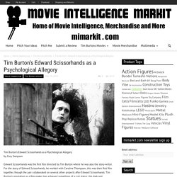 Tim Burton's Edward Scissorhands as a Psychological Allegory - Movie Intelligence Marketplace Mimarkit.com - Movie Merchandise, New and More