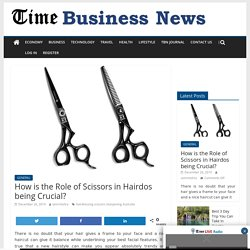 How is the Role of Scissors in Hairdos being Crucial? - TIME BUSINESS NEWS