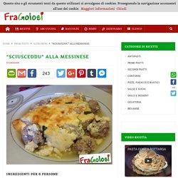 """""""SCIUSCEDDU"""" ALLA MESSINESE - Ricetta di FraGolosi"""