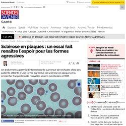 Sclérose en plaques : un essai fait renaître l'espoir pour les formes agressives