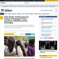 Quel destin scolaire pour les enfants d'immigrés? Trois questions à Mathieu Ichou, sociologue