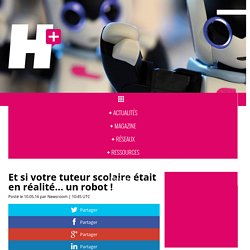 Et si votre tuteur scolaire était en réalité... un robot ! - H+ MAGAZINE