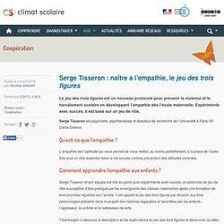 Climat scolaire - Serge Tisseron : naître à l'empathie, le <em>jeu des trois figures</em>
