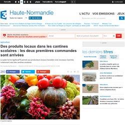 FRANCE 3 HAUTE NORMANDIE 27/01/15 Des produits locaux dans les cantines scolaires : les deux premières commandes sont arrivées La plate forme Agrilocal76 permet aux producteurs locaux d'accéder à de nouveaux marchés, notamment celui des cantines scolaires
