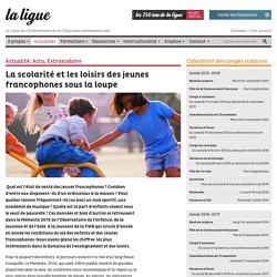 La scolarité et les loisirs des jeunes francophones sous la loupe
