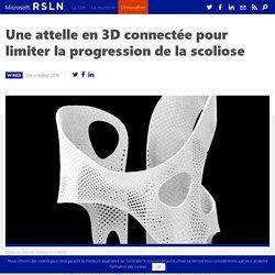 Scoliose : une attelle en 3D connectée dévoilée