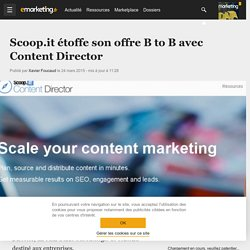 Scoop.it étoffe son offre B to B avec Content Director