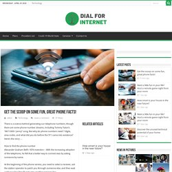 Get the scoop on some fun, great phone facts! - Dial For Internet