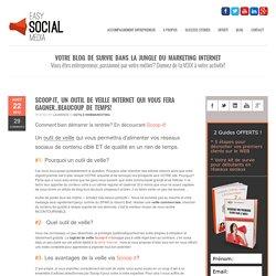 Easy Social MediaScoop-it, un outil de veille qui vous fera gagner..beaucoup de temps!