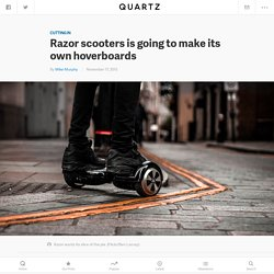 Razor scooters is going to make its own hoverboards — Quartz