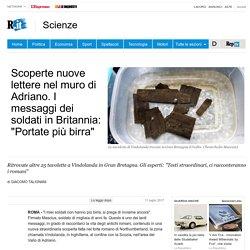 """Scoperte nuove lettere nel muro di Adriano. I messaggi dei soldati in Britannia: """"Portate più birra"""""""