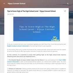 Tips to Score High at The High School Level - Vijaya Convent School.