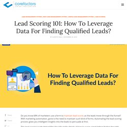 Lead Scoring 101: How To Leverage Data For Finding Qualified Leads?