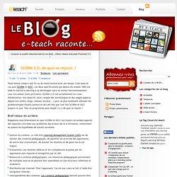 SCORM 2.0, de quoi se réjouir..! - e-teach, le blog