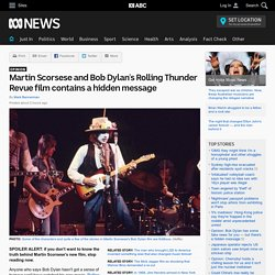 Martin Scorsese and Bob Dylan's Rolling Thunder Revue film contains a hidden message