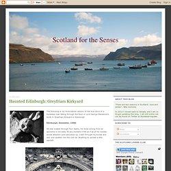 Scotland for the Senses: Haunted Edinburgh: Greyfriars Kirkyard