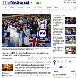 Glasgow Rangers and Celtic FC fans find common ground in being split on Scotland independence