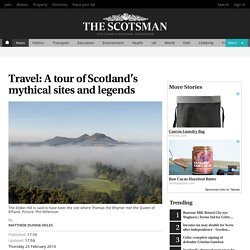 Travel: A tour of Scotland's mythical sites and legends