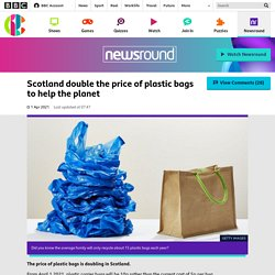 Scotland double the price of plastic bags to help the planet - CBBC Newsround