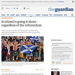 Scotland is going it alone – regardless of the referendum