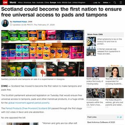 Scotland could become the first nation to ensure free universal access to pads and tampons