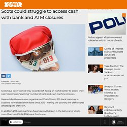 Scots could struggle to access cash with bank and ATM closures
